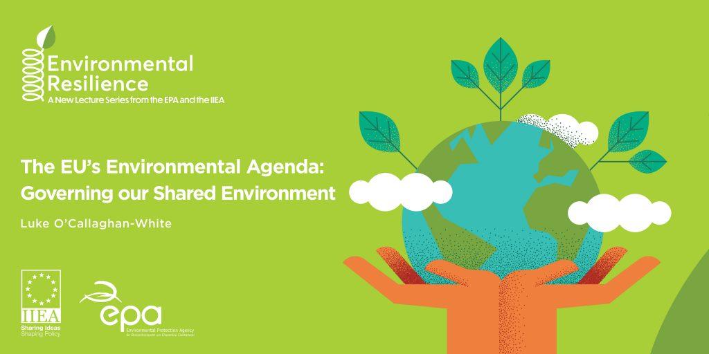 EU Environmental Agenda and implications for environmental governance in Ireland.